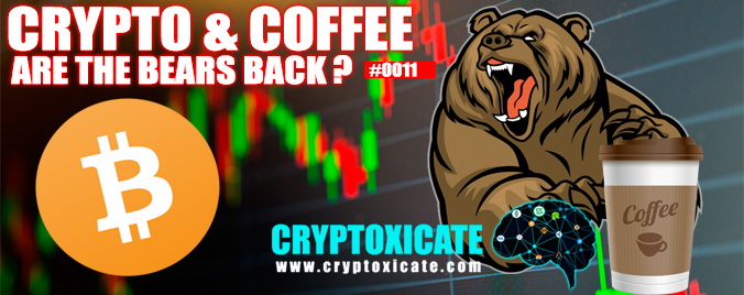 Coffee And Crypto 0011 – ARE THE BEARS BACK?