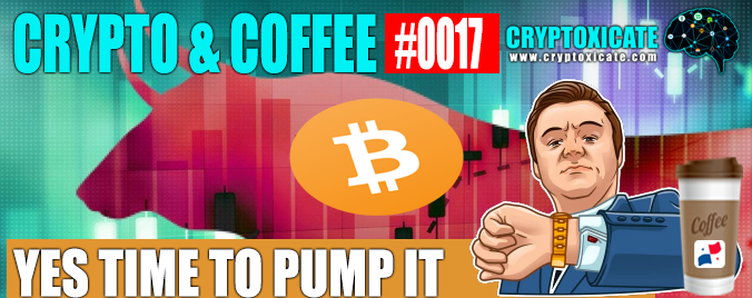 CRYPTO & COFFEE 0017 – TIME TO PUMP IT