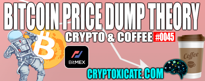 CRYPTO & COFFEE #0045 – BITCOIN DUMP THEORY