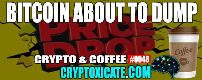 CRYPTO & COFFEE #0048 – BITCOIN ABOUT TO DUMP AGAIN