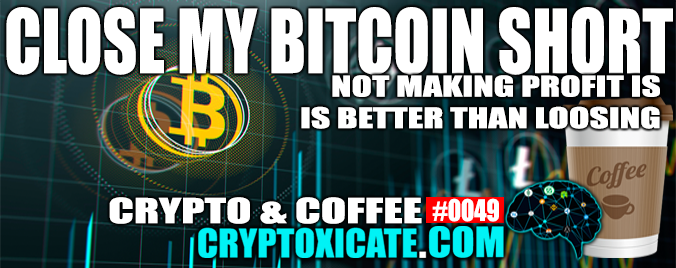 CRYPTO & COFFEE #0049 – CLOSE MY BITCOIN SHORT POSITION