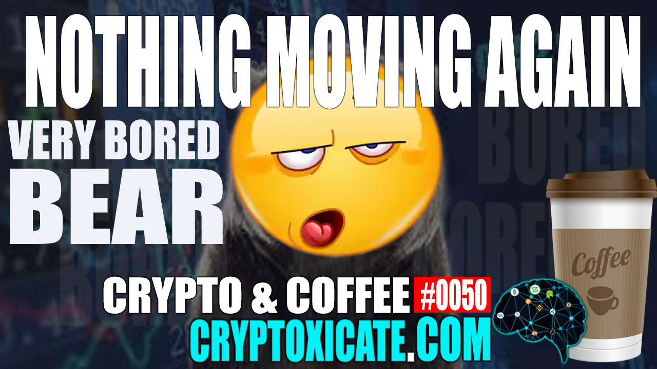CRYPTO & COFFEE #0051 – BITCOIN NOT MOVING AT ALL AGAIN