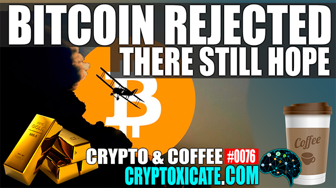 BITCOIN REJECTED BUT THERE STILL HOPE – CRYPTO & COFFEE #0076