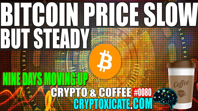 BITCOIN PRICE SLOW BUT STEADY – CRYPTO & COFFEE #0080