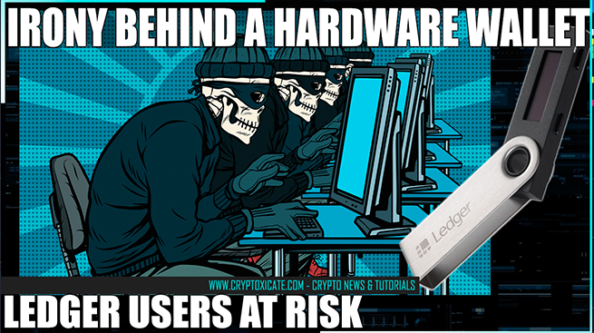 Ledger Users In Danger – Irony Behind A Hardware Wallet